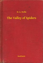 Wells H. G. - The Valley of Spiders E-KÖNYV