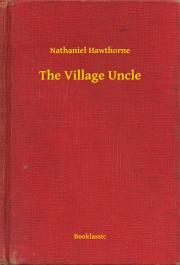 Hawthorne Nathaniel - The Village Uncle E-KÖNYV