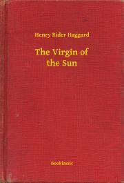 Haggard Henry Rider - The Virgin of the Sun E-KÖNYV