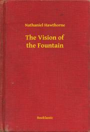 Hawthorne Nathaniel - The Vision of the Fountain E-KÖNYV