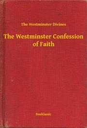 The Westminster of Divines  - The Westminster Confession of Faith E-KÖNYV