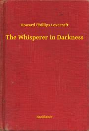 Lovecraft Howard Phillips - The Whisperer in Darkness E-KÖNYV