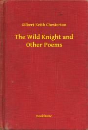 Chesterton Gilbert - The Wild Knight and Other Poems E-KÖNYV