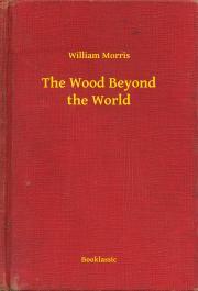 Morris William - The Wood Beyond the World E-KÖNYV