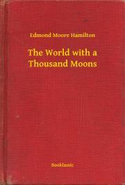 Hamilton Edmond Moore - The World with a Thousand Moons E-KÖNYV