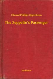 Oppenheim Edward Phillips - The Zeppelin's Passenger E-KÖNYV