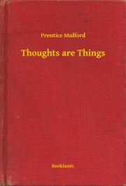 Mulford Prentice - Thoughts are Things E-KÖNYV