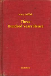 Griffith Mary - Three Hundred Years Hence E-KÖNYV