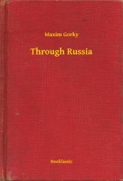 Gorky Maxim - Through Russia E-KÖNYV