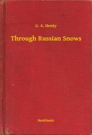 Henty G. A. - Through Russian Snows E-KÖNYV