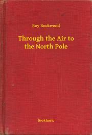 Rockwood Roy - Through the Air to the North Pole E-KÖNYV