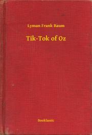 Baum Lyman Frank - Tik-Tok of Oz E-KÖNYV