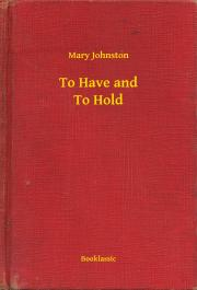 Johnston Mary - To Have and To Hold E-KÖNYV