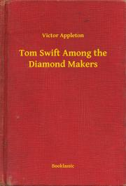 Appleton Victor - Tom Swift Among the Diamond Makers E-KÖNYV