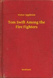 Appleton Victor - Tom Swift Among the Fire Fighters E-KÖNYV