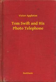 Appleton Victor - Tom Swift and His Photo Telephone E-KÖNYV