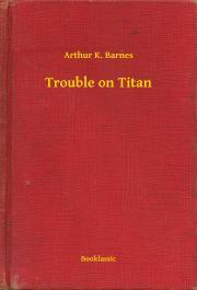Barnes Arthur K. - Trouble on Titan E-KÖNYV