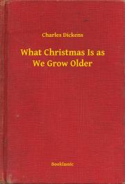 Dickens Charles - What Christmas Is as We Grow Older E-KÖNYV