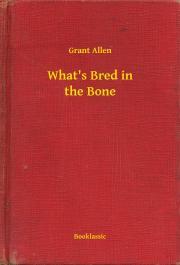 Allen Grant - What's Bred in the Bone E-KÖNYV