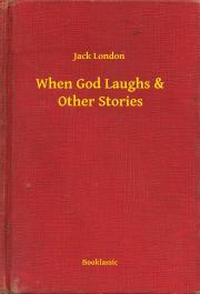 London Jack - When God Laughs & Other Stories E-KÖNYV