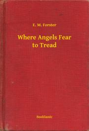 Forster E. M. - Where Angels Fear to Tread E-KÖNYV