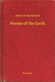 Howard Robert Ervin - Worms Of the Earth E-KÖNYV