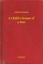 Dickens Charles - A Child's Dream of a Star E-KÖNYV