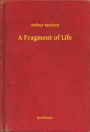 Machen Arthur - A Fragment of Life E-KÖNYV