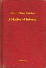 Chambers Robert William - A Matter of Interest E-KÖNYV