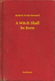 Howard Robert Ervin - A Witch Shall be Born E-KÖNYV