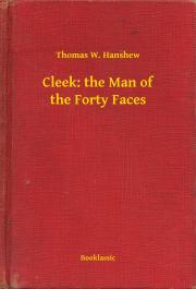 Hanshew Thomas W. - Cleek: the Man of the Forty Faces E-KÖNYV