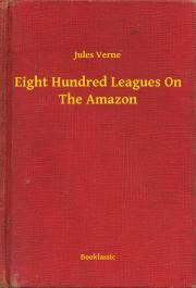 Verne Jules - Eight Hundred Leagues On The Amazon E-KÖNYV