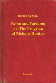 Alger Horatio - Fame and Fortune; or, The Progress of Richard Hunter E-KÖNYV