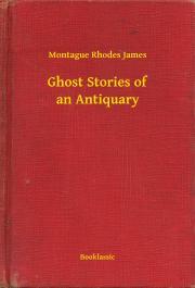 James Montague Rhodes - Ghost Stories of an Antiquary E-KÖNYV