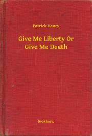 Henry Patrick - Give Me Liberty Or Give Me Death E-KÖNYV