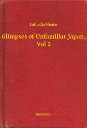 Hearn Lafcadio - Glimpses of Unfamiliar Japan, Vol 2 E-KÖNYV
