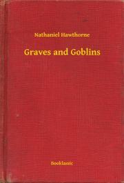 Hawthorne Nathaniel - Graves and Goblins E-KÖNYV