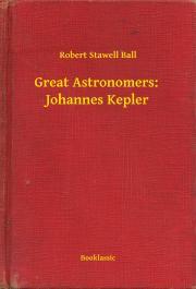 Ball Robert Stawell - Great Astronomers:  Johannes Kepler E-KÖNYV
