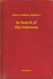 Chambers Robert William - In Search of the Unknown E-KÖNYV