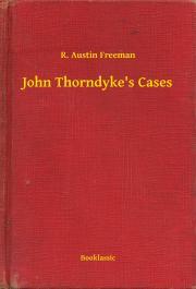 Freeman R. Austin - John Thorndyke's Cases E-KÖNYV