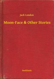London Jack - Moon-Face & Other Stories E-KÖNYV