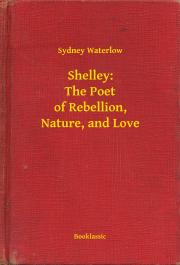 Waterlow Sydney - Shelley: The Poet of Rebellion, Nature, and Love E-KÖNYV