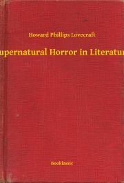 Lovecraft Howard Phillips - Supernatural Horror in Literature E-KÖNYV