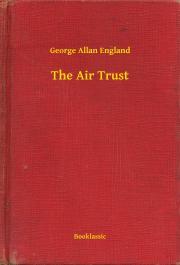 England George Allan - The Air Trust E-KÖNYV