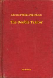 Oppenheim Edward Phillips - The Double Traitor E-KÖNYV