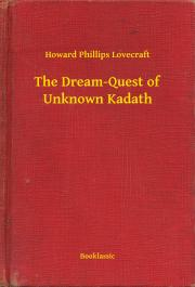 Lovecraft Howard Phillips - The Dream-Quest of Unknown Kadath E-KÖNYV