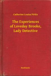 Pirkis Catherine Louisa - The Experiences of Loveday Brooke, Lady Detective E-KÖNYV