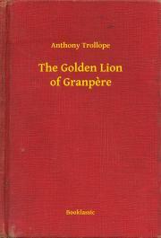 Trollope Anthony - The Golden Lion of Granpere E-KÖNYV
