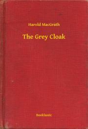 MacGrath Harold - The Grey Cloak E-KÖNYV