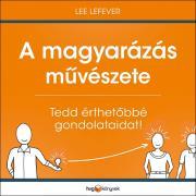 Lee  LeFever - A magyarázás mûvészete E-KÖNYV